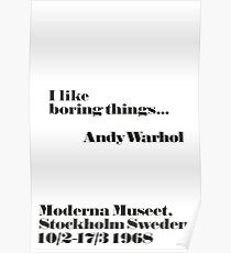 I like boring things - Andy warhol quote  Poster