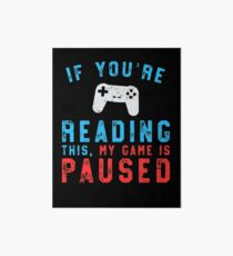 If You're Reading This My Game Is Paused Gaming Art Board