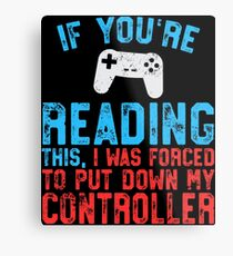 If You're Reading This Forced Put Down Controller Metal Print