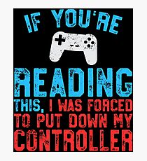 If You're Reading This Forced Put Down Controller Photographic Print