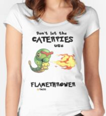 Don't let the caterpies use flamethrower Women's Fitted Scoop T-Shirt