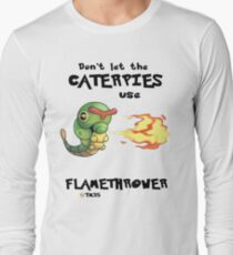 Don't let the caterpies use flamethrower Long Sleeve T-Shirt