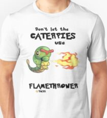 Don't let the caterpies use flamethrower Unisex T-Shirt