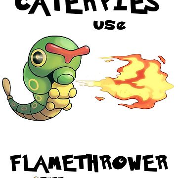 Don't let the caterpies use flamethrower by ethanmcrae