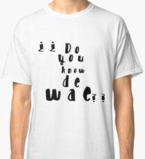 Do you know de wae? Classic T-Shirt