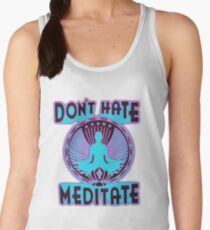 DON'T HATE, MEDITATE. Women's Tank Top