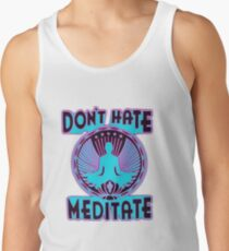 DON'T HATE, MEDITATE. Tank Top