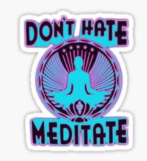 DON'T HATE, MEDITATE. Sticker