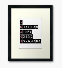 #MAGA (Mueller Ain't Going Anywhere) Framed Print