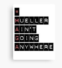 #MAGA (Mueller Ain't Going Anywhere) Canvas Print