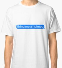 Bring Me a nutmeg Message Sticker & T-Shirt - Funny nutmeg Gift For Foodie Chef Hipster Camping Classic T-Shirt