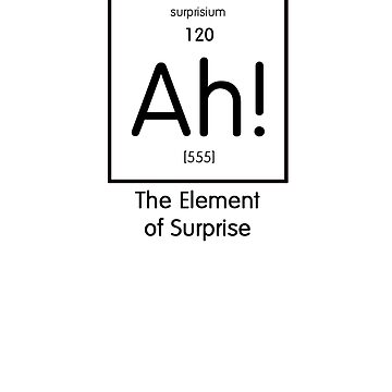 The Element of Surprise by Jeeves4tees