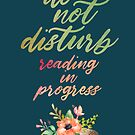 DO NOT DISTURB: READING IN PROGRESS by aimeereads
