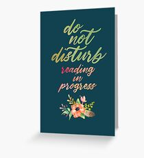 DO NOT DISTURB: READING IN PROGRESS Greeting Card