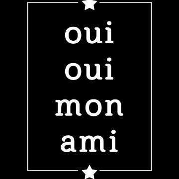Oui Oui Mon Ami by JMHDesign