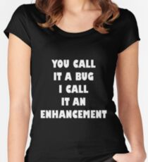 You call it a bug I call it an enhancement Women's Fitted Scoop T-Shirt