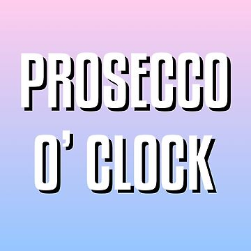 Prosecco O' Clock by SoulDoubt