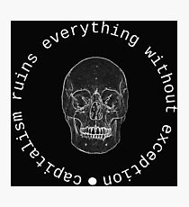 Capitalism ruins everything without exception Photographic Print
