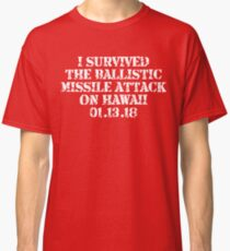 I Survived Ballistic Missile Day in Hawaii Shirt Classic T-Shirt