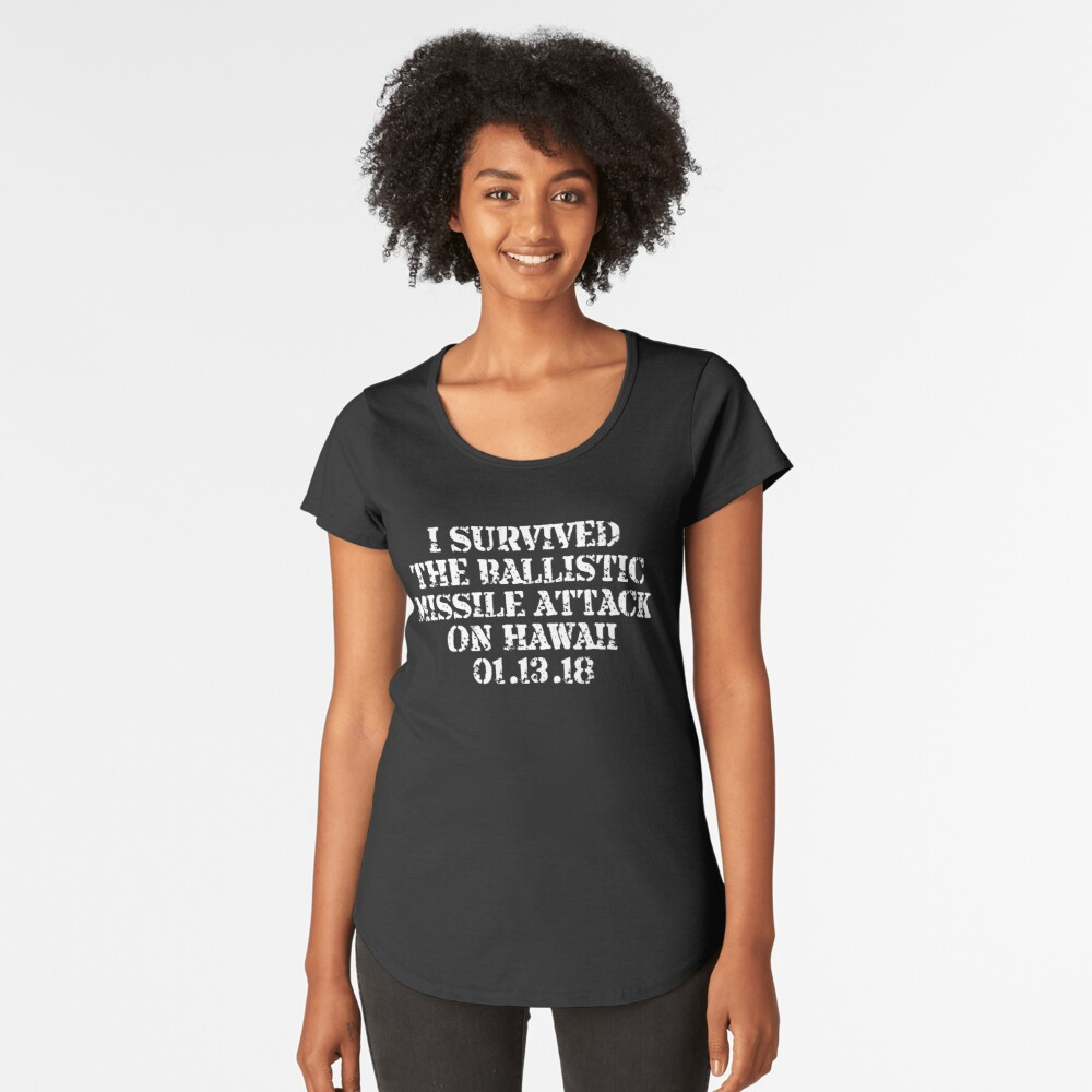 I Survived Ballistic Missile Day in Hawaii Shirt Women's Premium T-Shirt Front
