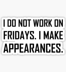 I Do Not Work Friday Make Appearances Sticker