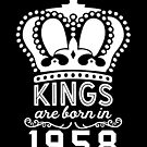 Birthday Boy Shirt - Kings Are Born In 1958 by wantneedlove