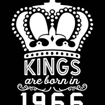 Birthday Boy Shirt - Kings Are Born In 1966 by wantneedlove