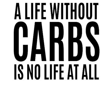 A Life Without Carbs Is No Life At All by clairesdesign