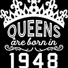 Birthday Girl Shirt - Queens Are Born In 1948 by wantneedlove