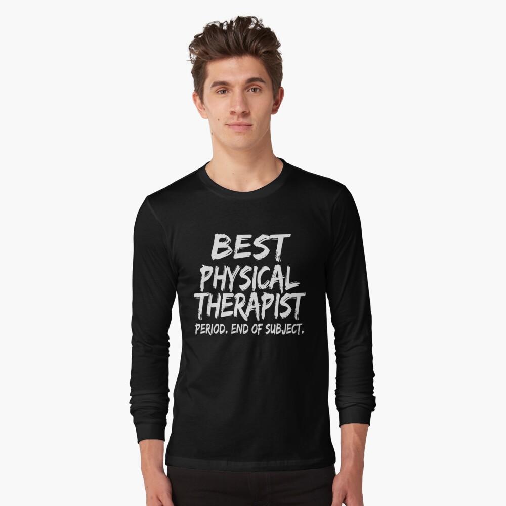 Best Physical Therapist Period End of Subject Camiseta de manga larga