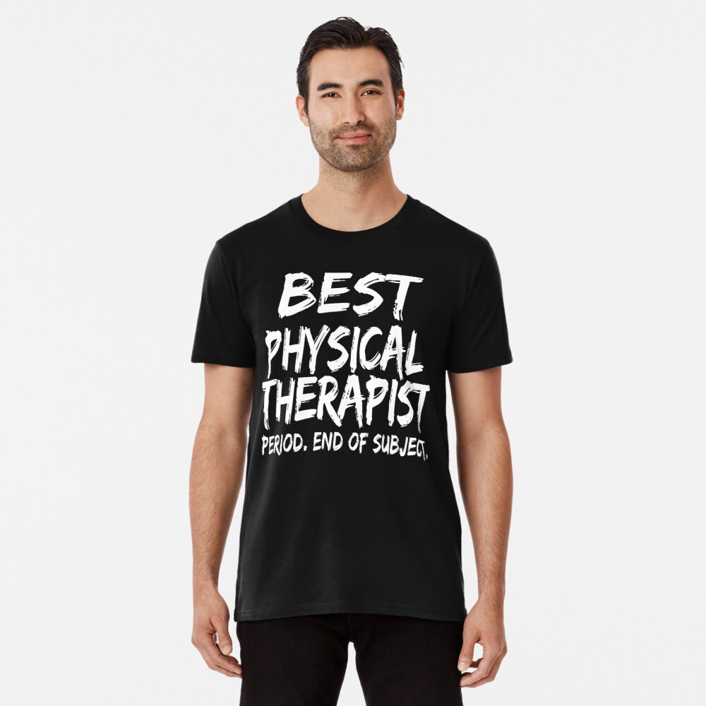 Best Physical Therapist Period End of Subject Camiseta premium
