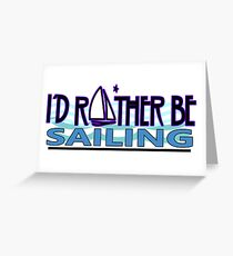 Rather be Sailing for Sailors Greeting Card