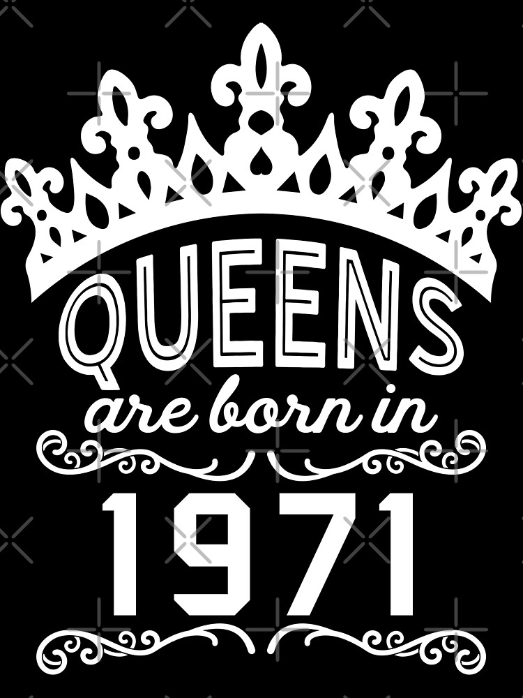 Birthday Girl Shirt - Queens Are Born In 1971 by wantneedlove