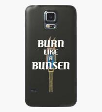 BURN LIKE A BUNSEN Case/Skin for Samsung Galaxy