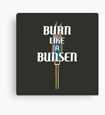 BURN LIKE A BUNSEN Canvas Print