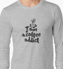 I am a coffee addict lettering Long Sleeve T-Shirt