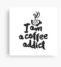 I am a coffee addict lettering Canvas Print
