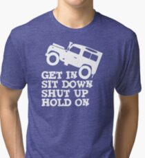 Get in Sit down Shut up Hold On' Land Rover Defender Jeep Tri-blend T-Shirt