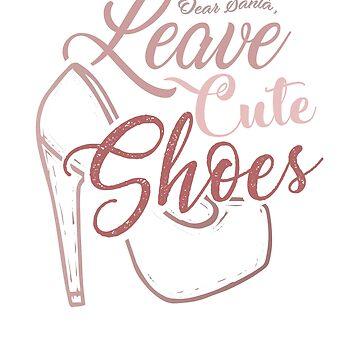Dear Santa Leave Cute Shoes by Katnovations