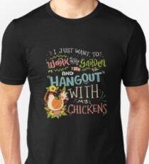 Work in the Garden and Hang out with my Chicken Unisex T-Shirt