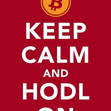 Keep Calm and HODL On - Bitcoin by destinysagent