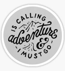 adventure is calling and i must go Sticker