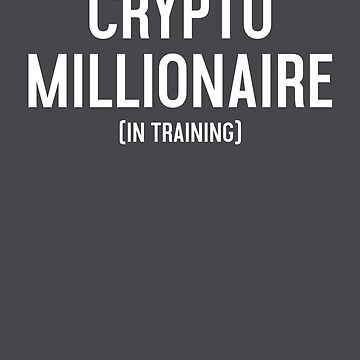 Crypto Millionaire (In Training) by destinysagent