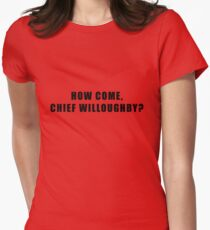 Three Billboards - How Come Chief Willoughby Women's Fitted T-Shirt