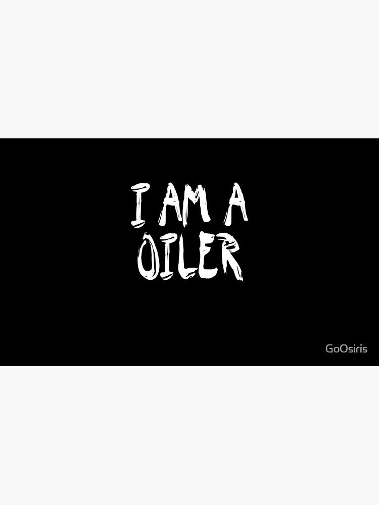 I Am A Oiler de GoOsiris