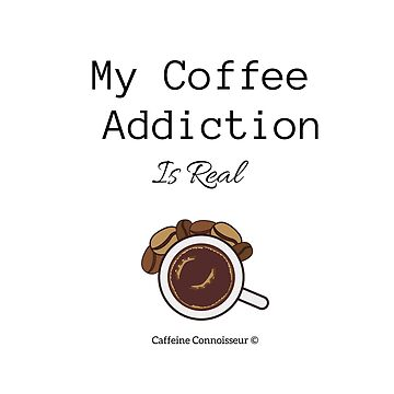 Coffee Lovers Slogan - My Coffee Addiction Is Real  by TONEIQ