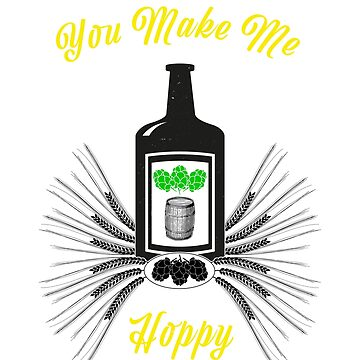 Funny You Make Me Hoppy Beer Gift T-Shirt by mazemischief
