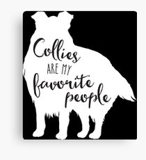 Collies are my favorite people in white Canvas Print