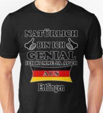 Geschenk Natürlich Genial komme aus Ettlingen Unisex T-Shirt