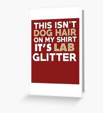 This Isn't Dog Hair On My Shirt It's Lab Glitter Greeting Card
